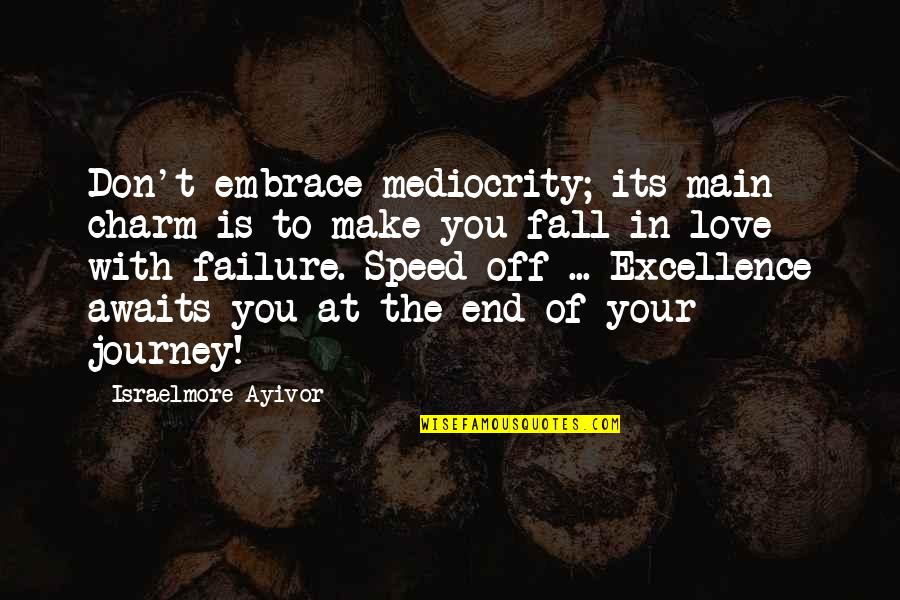 If I Fall For You Quotes By Israelmore Ayivor: Don't embrace mediocrity; its main charm is to
