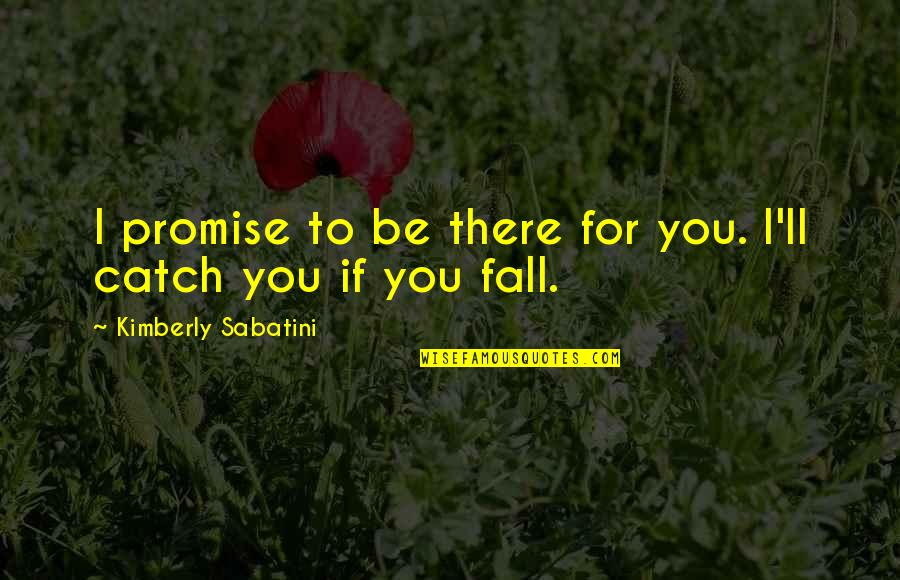 If I Fall For You Quotes By Kimberly Sabatini: I promise to be there for you. I'll
