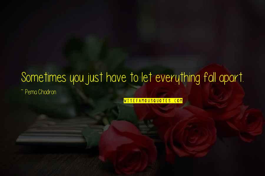 If I Fall For You Quotes By Pema Chodron: Sometimes you just have to let everything fall