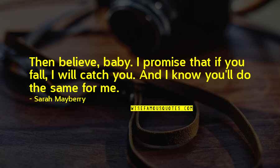 If I Fall For You Quotes By Sarah Mayberry: Then believe, baby. I promise that if you