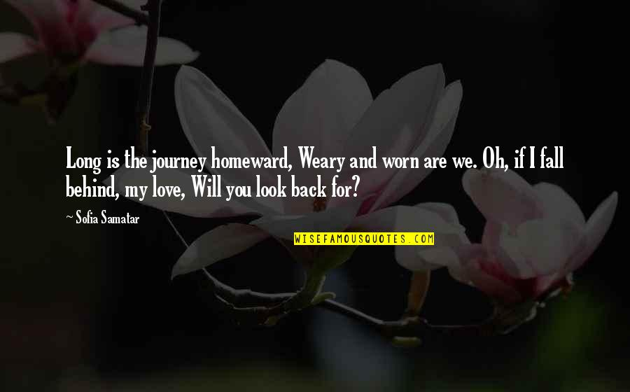If I Fall For You Quotes By Sofia Samatar: Long is the journey homeward, Weary and worn