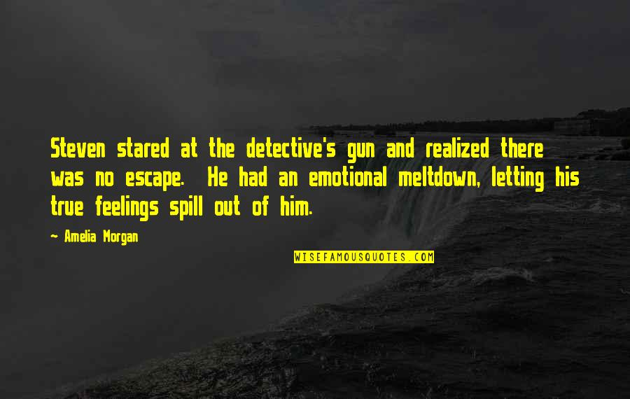 If I Had A Gun Quotes By Amelia Morgan: Steven stared at the detective's gun and realized