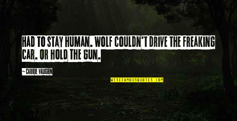 If I Had A Gun Quotes By Carrie Vaughn: Had to stay human. Wolf couldn't drive the