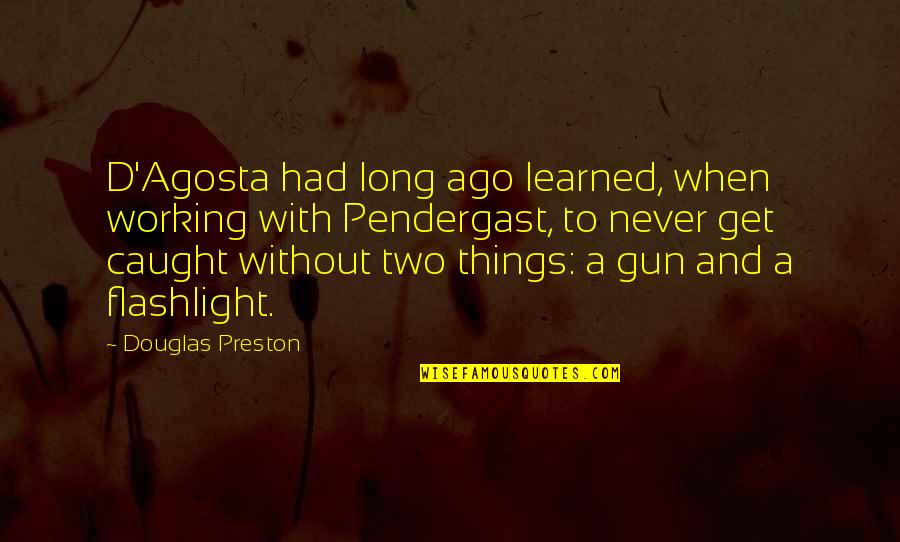 If I Had A Gun Quotes By Douglas Preston: D'Agosta had long ago learned, when working with