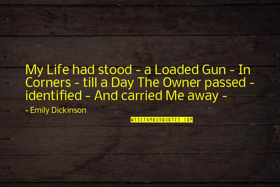 If I Had A Gun Quotes By Emily Dickinson: My Life had stood - a Loaded Gun