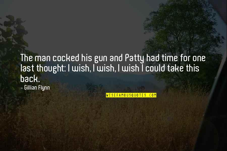 If I Had A Gun Quotes By Gillian Flynn: The man cocked his gun and Patty had