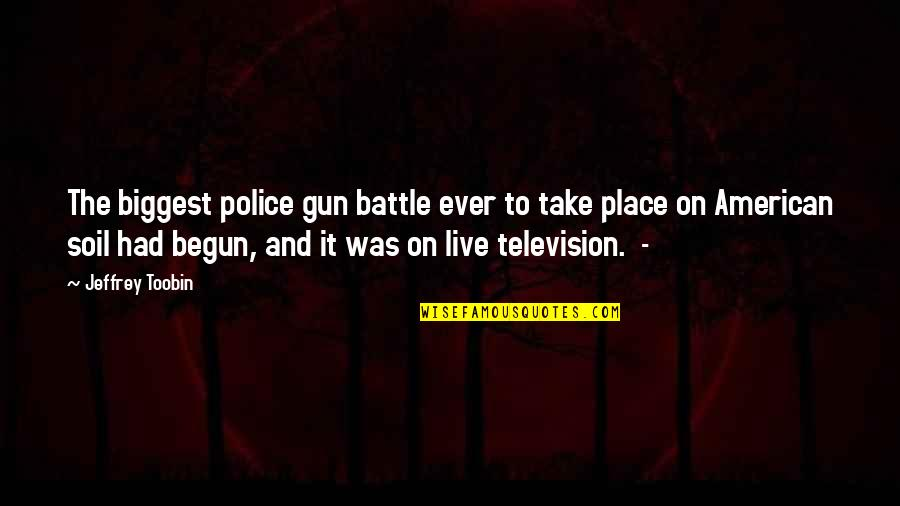 If I Had A Gun Quotes By Jeffrey Toobin: The biggest police gun battle ever to take