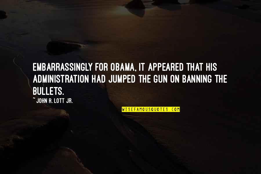 If I Had A Gun Quotes By John R. Lott Jr.: Embarrassingly for Obama, it appeared that his administration