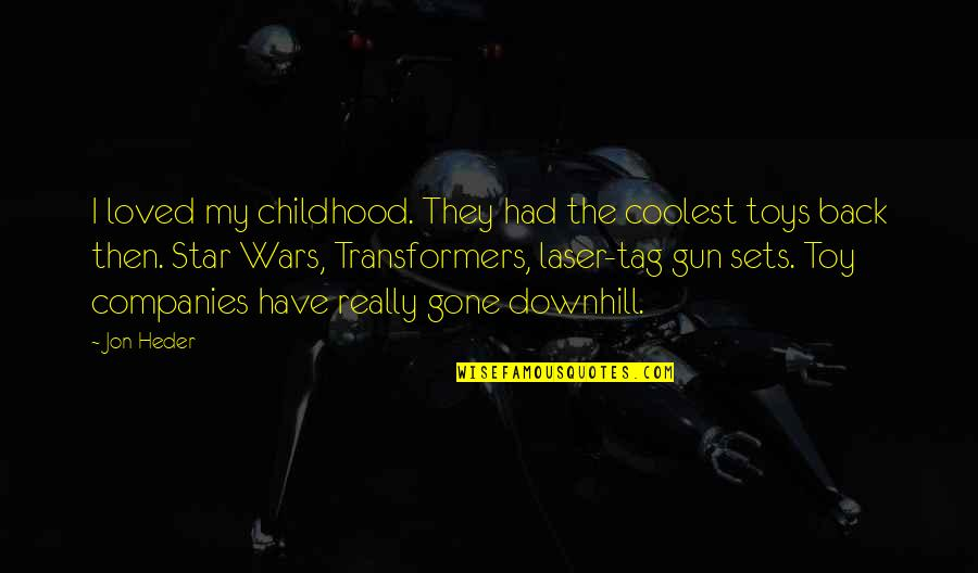 If I Had A Gun Quotes By Jon Heder: I loved my childhood. They had the coolest