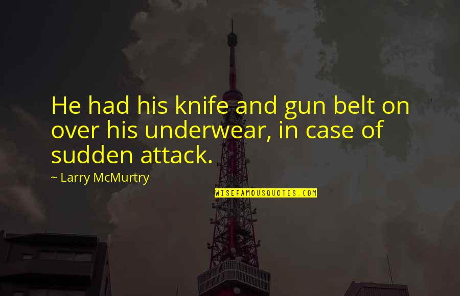 If I Had A Gun Quotes By Larry McMurtry: He had his knife and gun belt on