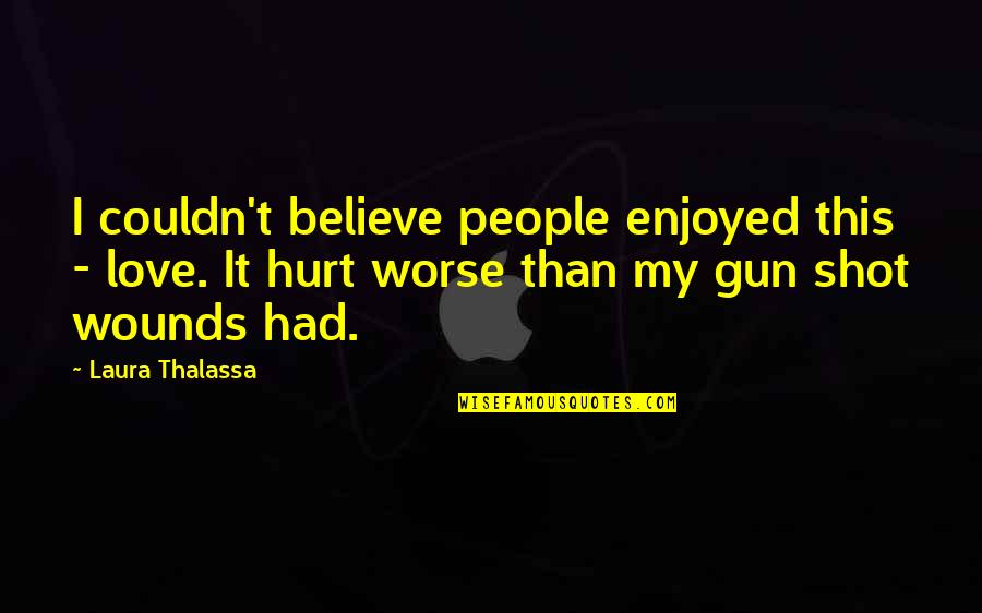 If I Had A Gun Quotes By Laura Thalassa: I couldn't believe people enjoyed this - love.