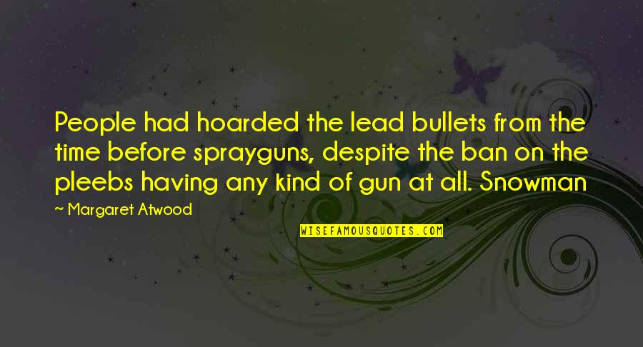 If I Had A Gun Quotes By Margaret Atwood: People had hoarded the lead bullets from the