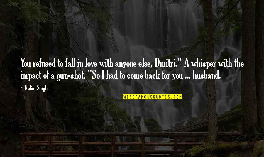 If I Had A Gun Quotes By Nalini Singh: You refused to fall in love with anyone