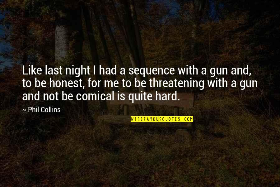 If I Had A Gun Quotes By Phil Collins: Like last night I had a sequence with