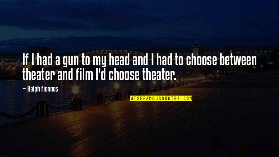 If I Had A Gun Quotes By Ralph Fiennes: If I had a gun to my head