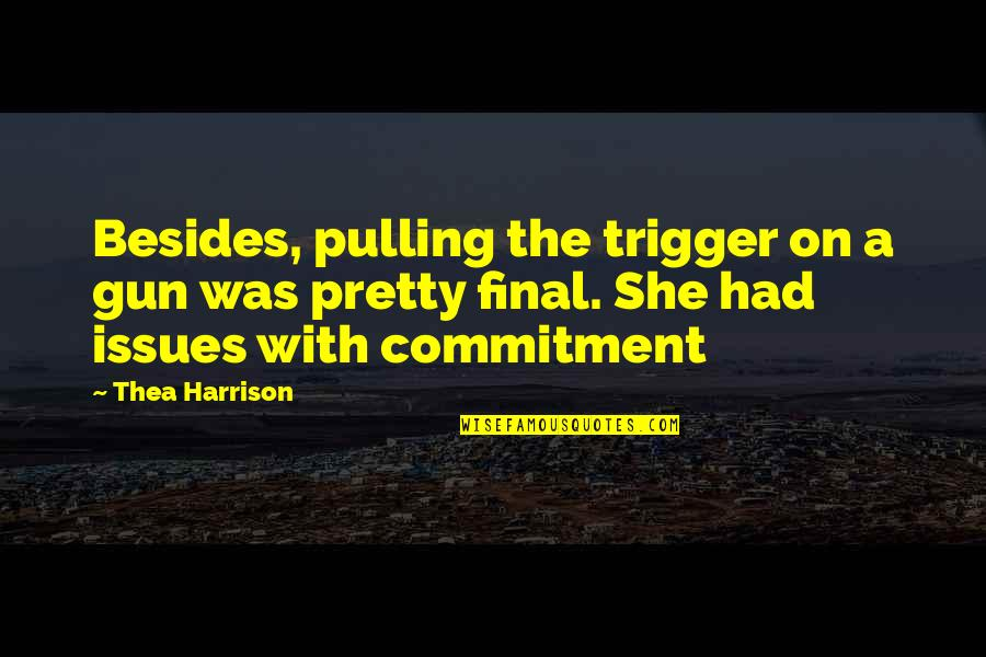 If I Had A Gun Quotes By Thea Harrison: Besides, pulling the trigger on a gun was