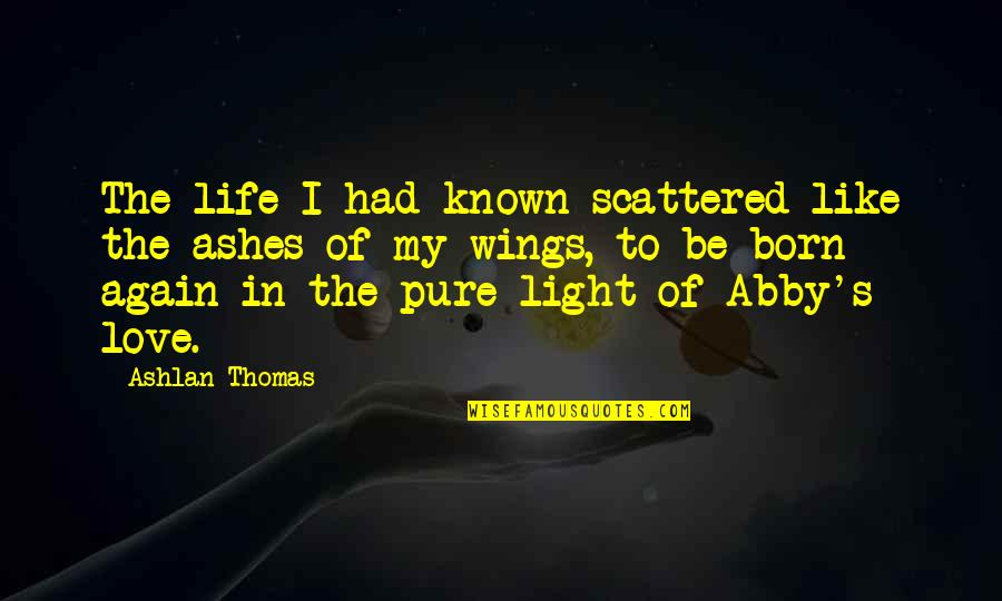 If I Had Wings Quotes By Ashlan Thomas: The life I had known scattered like the