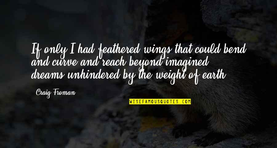 If I Had Wings Quotes By Craig Froman: If only I had feathered wings,that could bend