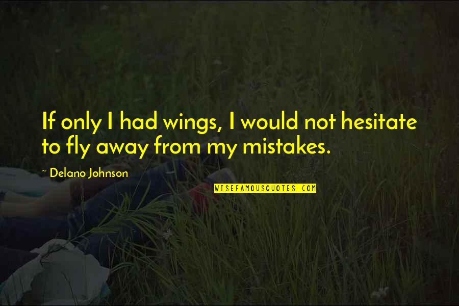 If I Had Wings Quotes By Delano Johnson: If only I had wings, I would not