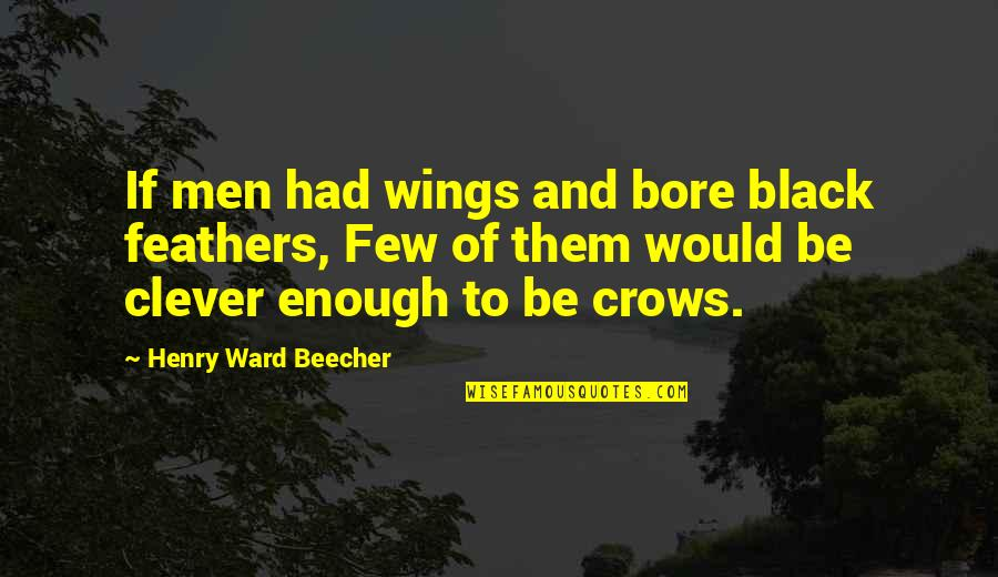 If I Had Wings Quotes By Henry Ward Beecher: If men had wings and bore black feathers,