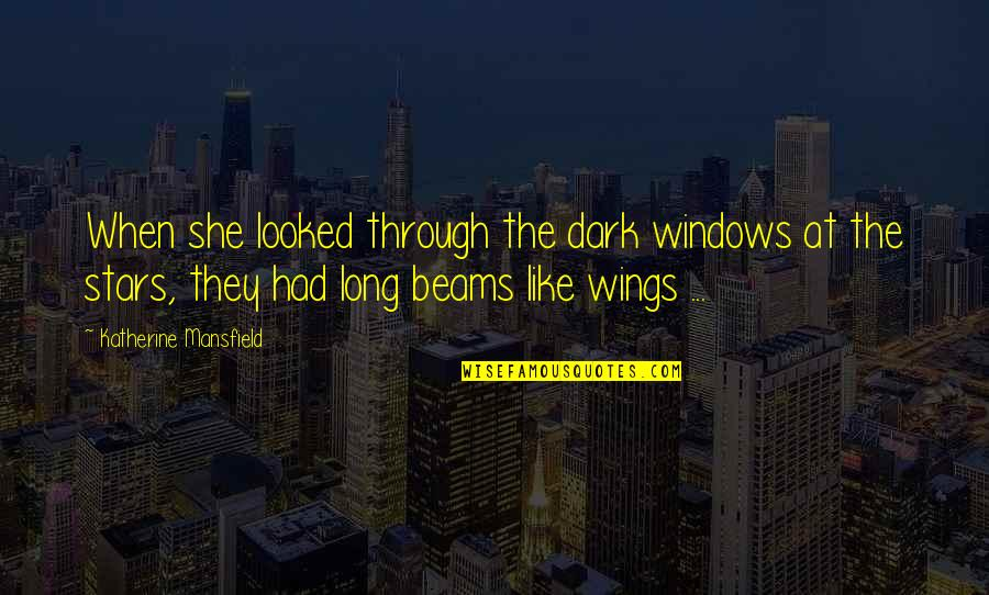If I Had Wings Quotes By Katherine Mansfield: When she looked through the dark windows at
