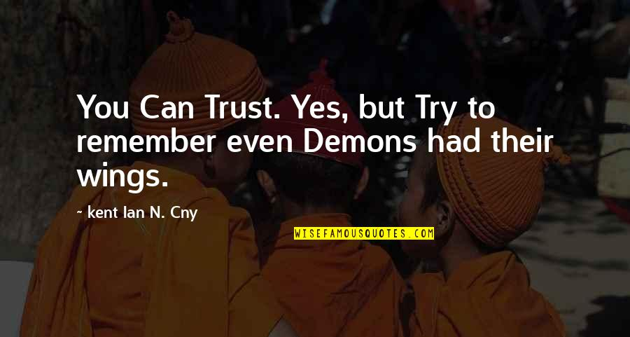 If I Had Wings Quotes By Kent Ian N. Cny: You Can Trust. Yes, but Try to remember