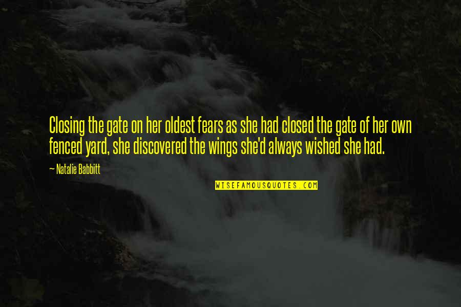 If I Had Wings Quotes By Natalie Babbitt: Closing the gate on her oldest fears as