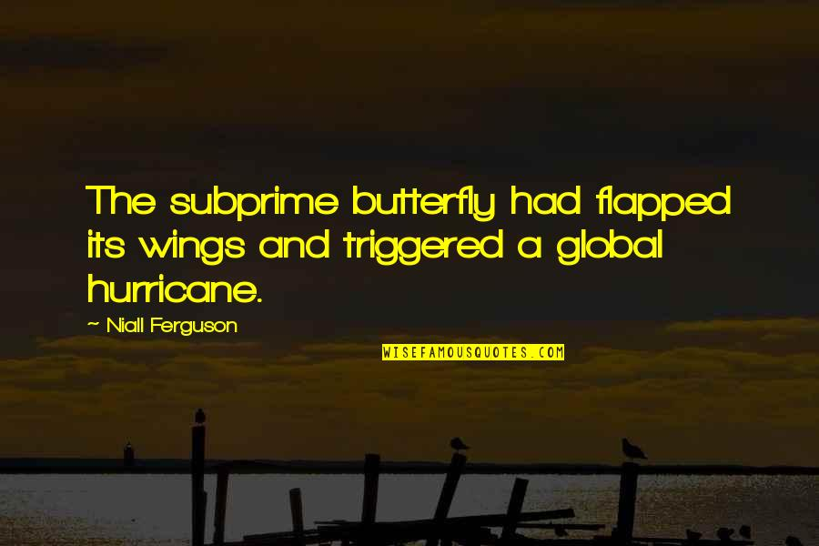 If I Had Wings Quotes By Niall Ferguson: The subprime butterfly had flapped its wings and