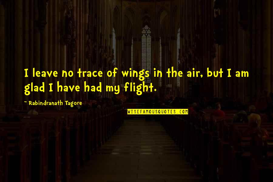 If I Had Wings Quotes By Rabindranath Tagore: I leave no trace of wings in the