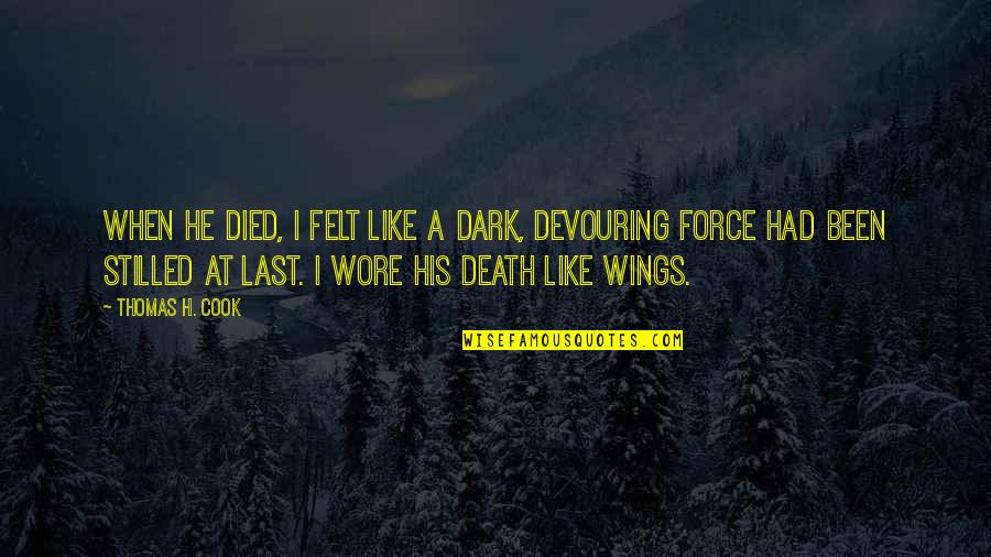 If I Had Wings Quotes By Thomas H. Cook: When he died, I felt like a dark,