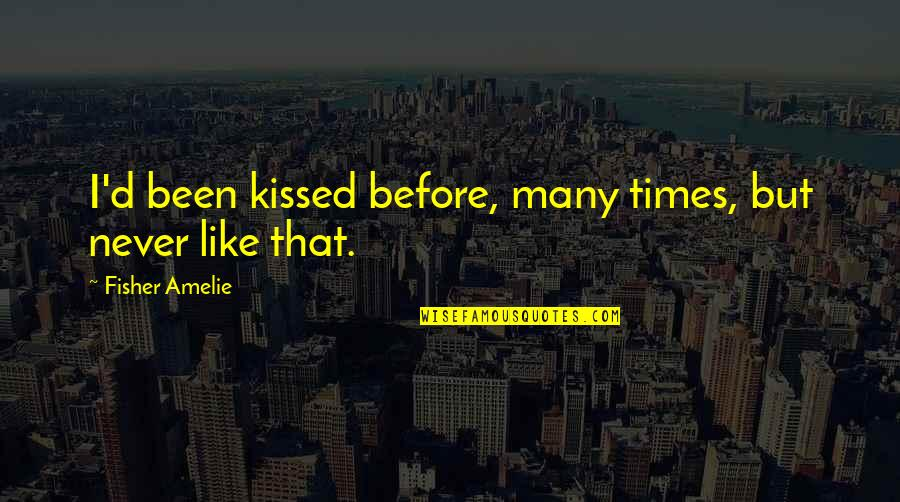 If I Kissed You Quotes By Fisher Amelie: I'd been kissed before, many times, but never
