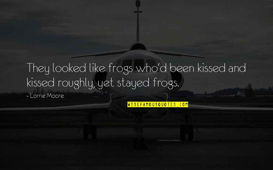 If I Kissed You Quotes By Lorrie Moore: They looked like frogs who'd been kissed and