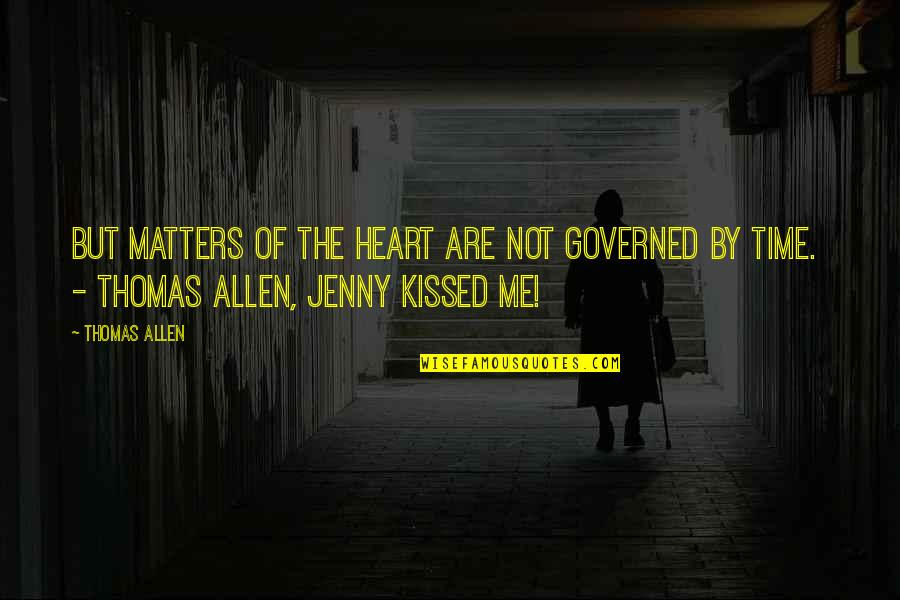 If I Kissed You Quotes By Thomas Allen: But matters of the heart are not governed