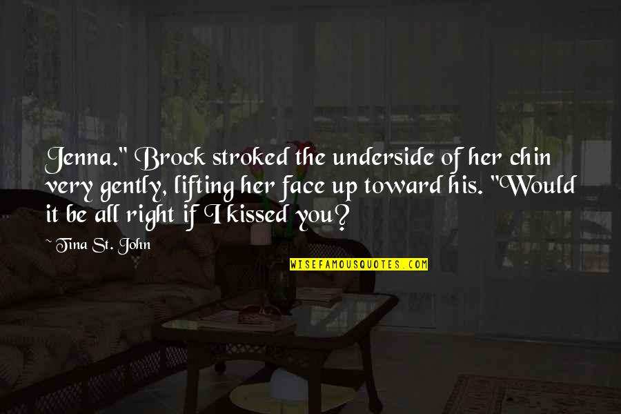 "If I Kissed You Quotes By Tina St. John: Jenna."" Brock stroked the underside of her chin"