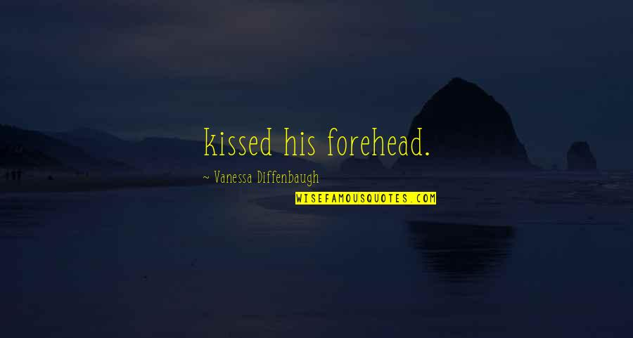 If I Kissed You Quotes By Vanessa Diffenbaugh: kissed his forehead.