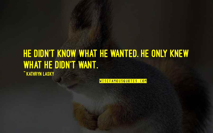 If I Knew Now What I Didn Know Then Quotes By Kathryn Lasky: He didn't know what he wanted. He only