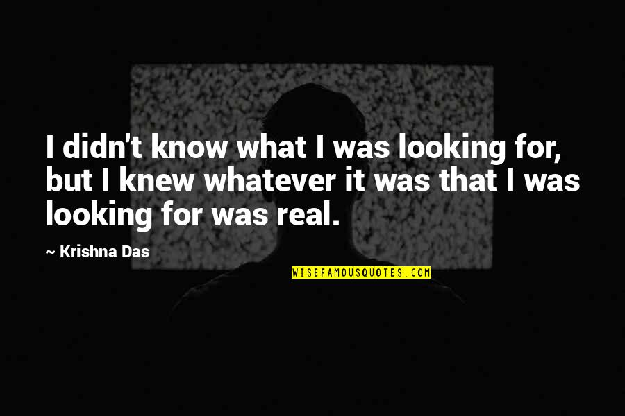 If I Knew Now What I Didn Know Then Quotes By Krishna Das: I didn't know what I was looking for,