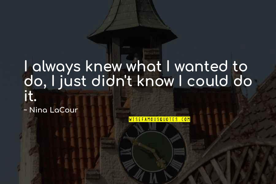 If I Knew Now What I Didn Know Then Quotes By Nina LaCour: I always knew what I wanted to do,