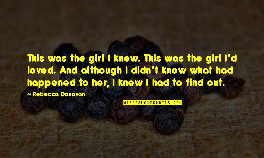 If I Knew Now What I Didn Know Then Quotes By Rebecca Donovan: This was the girl I knew. This was