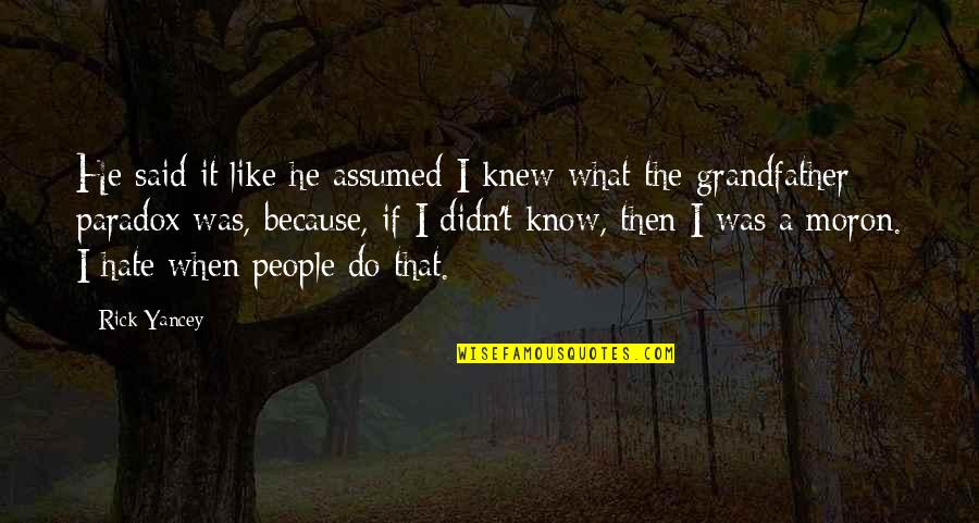 If I Knew Now What I Didn Know Then Quotes By Rick Yancey: He said it like he assumed I knew