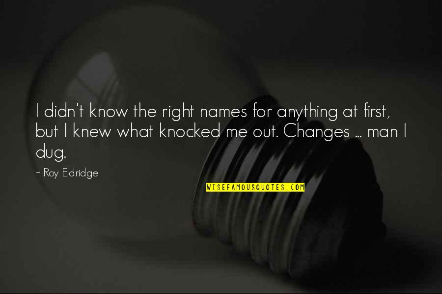 If I Knew Now What I Didn Know Then Quotes By Roy Eldridge: I didn't know the right names for anything