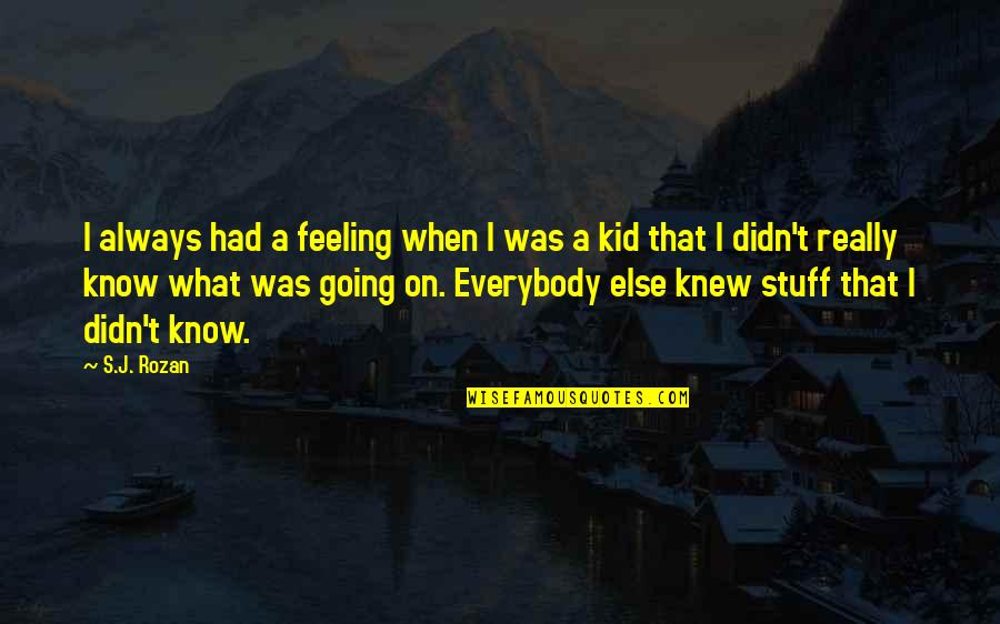 If I Knew Now What I Didn Know Then Quotes By S.J. Rozan: I always had a feeling when I was