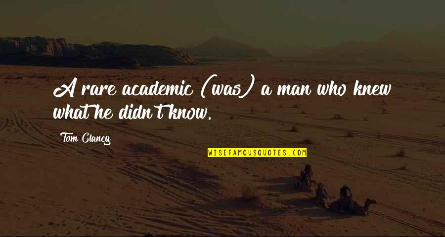 If I Knew Now What I Didn Know Then Quotes By Tom Clancy: A rare academic (was) a man who knew