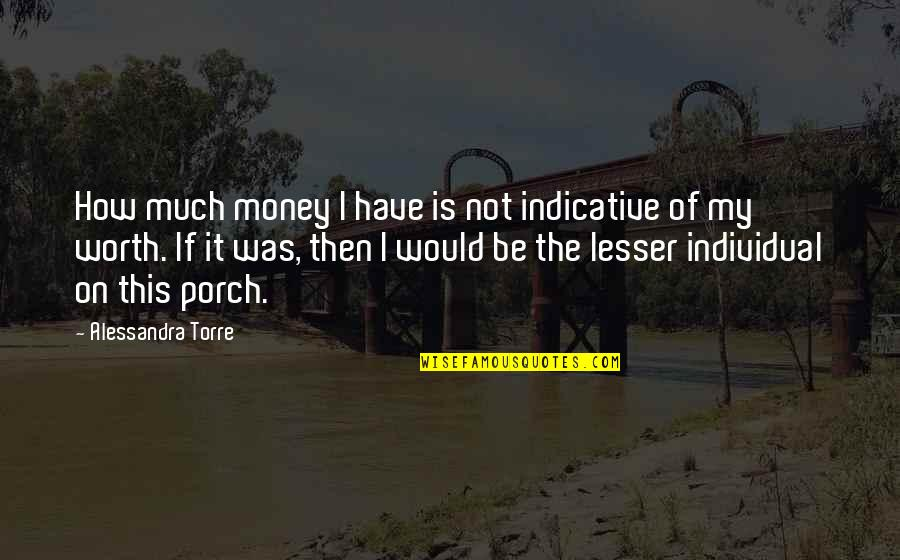 If I Was Worth It Quotes By Alessandra Torre: How much money I have is not indicative