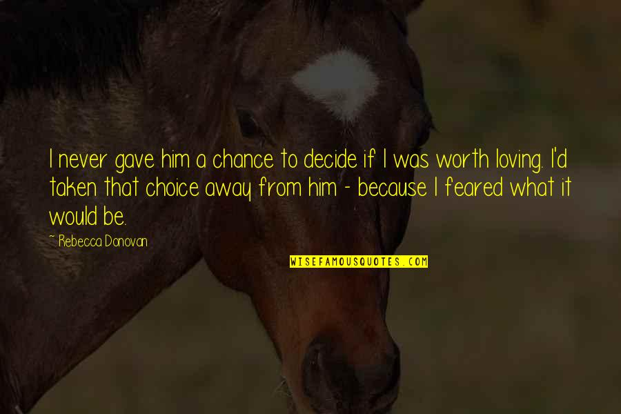 If I Was Worth It Quotes By Rebecca Donovan: I never gave him a chance to decide