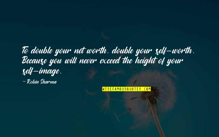 If I Was Worth It Quotes By Robin Sharma: To double your net worth, double your self-worth.