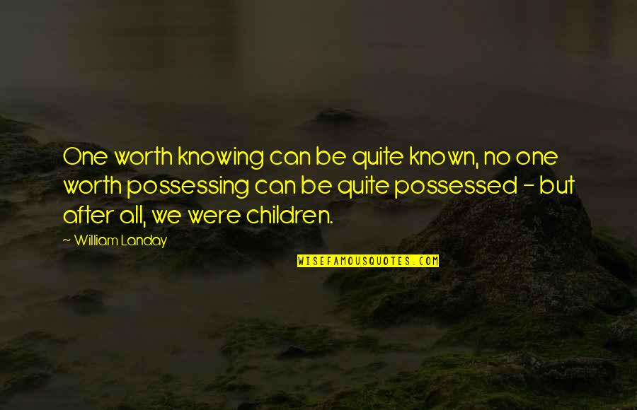 If I Was Worth It Quotes By William Landay: One worth knowing can be quite known, no