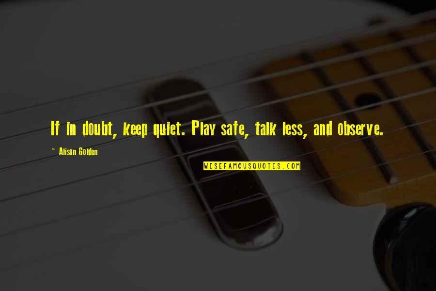 If In Doubt Quotes By Alison Golden: If in doubt, keep quiet. Play safe, talk