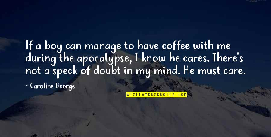 If In Doubt Quotes By Caroline George: If a boy can manage to have coffee