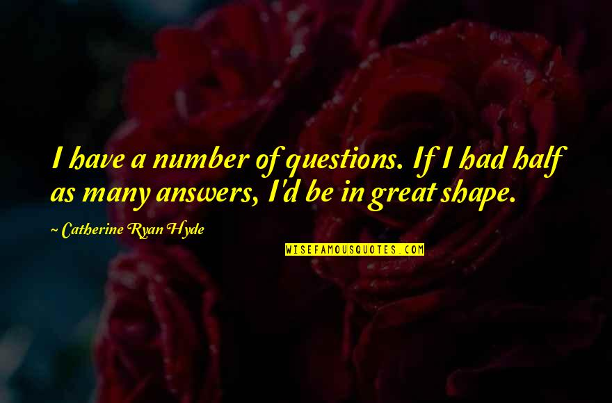 If In Doubt Quotes By Catherine Ryan Hyde: I have a number of questions. If I